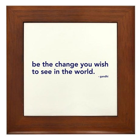 be the change in the world Framed Tile