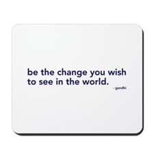 be the change in the world Mousepad