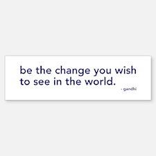 be the change in the world Bumper Bumper Bumper Sticker