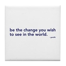 be the change in the world Tile Coaster