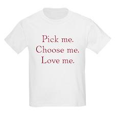 pick me choose me love me Kids T-Shirt