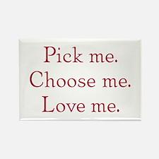 pick me choose me love me Rectangle Magnet