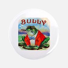 "Bully Bullfrog Cigar Label 3.5"" Button"