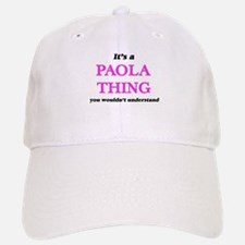 It's a Paola thing, you wouldn't under Baseball Baseball Cap