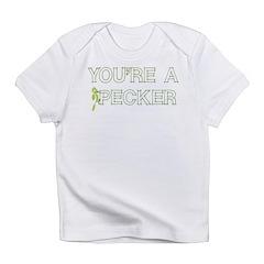 You're a Pecker Infant T-Shirt