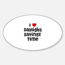 I * Daylight Savings Time Oval Decal