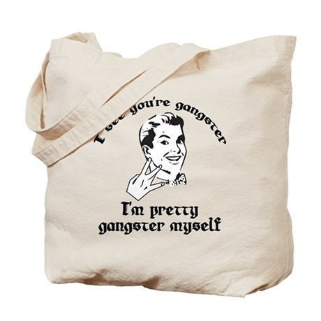 I See You're Gangster Tote Bag