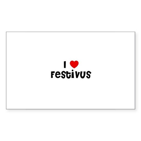 I * Festivus Rectangle Sticker
