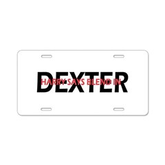 Dexter Harry says blend in. Aluminum License Plate