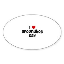 I * Groundhog Day Oval Decal
