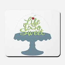 Life is So Sweet Mousepad