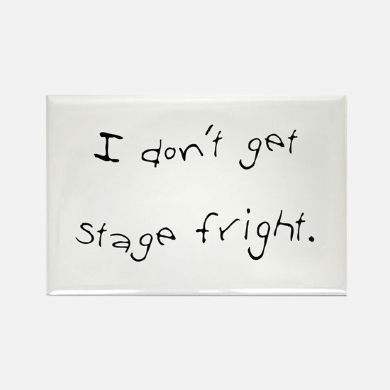 I Don't Get Stage Fright Rectangle Magnet