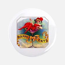 "Happy Days Cigar Label 3.5"" Button"