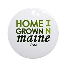 'Home Grown In Maine' Ornament (Round)