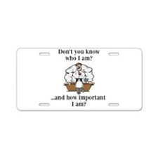 Don't you know who I am? Aluminum License Plate