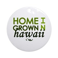 'Home Grown In Hawaii' Ornament (Round)