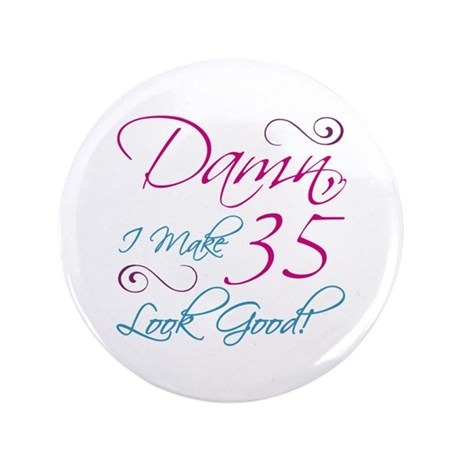 """35th Birthday Humor 3.5"""" Button (100 pack)"""