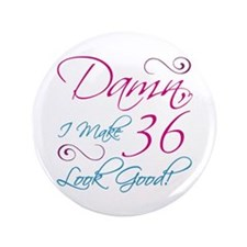 "36th Birthday Humor 3.5"" Button"