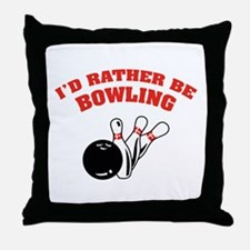 I'd rather be bowling Throw Pillow