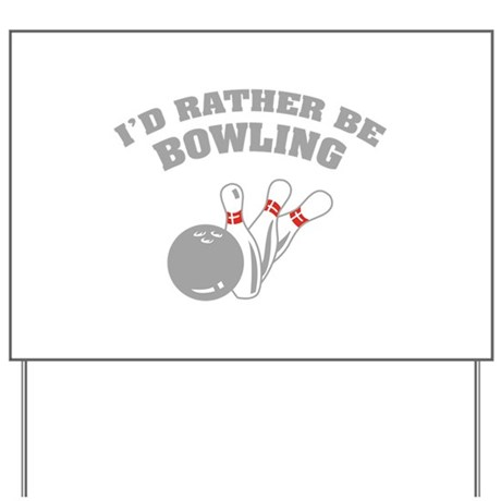 I'd rather be bowling Yard Sign