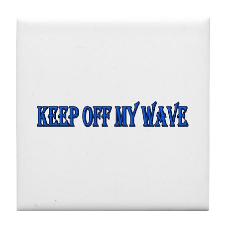 Keep off my wave Tile Coaster