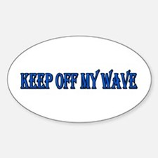 Keep off my wave Oval Decal