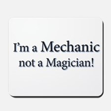 I'm a Mechanic not a Magician! Mousepad