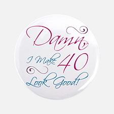 "40th Birthday Humor 3.5"" Button"