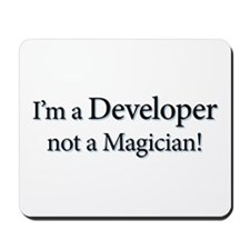 I'm a Developer not a Magicia Mousepad