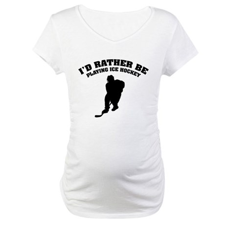 I'd rather be playing ice hockey Maternity T-Shirt
