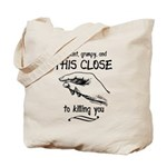 This close to killing you maternity Tote Bag
