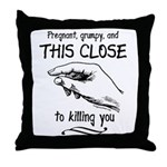 This close to killing you maternity Throw Pillow