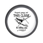 This close to killing you maternity Wall Clock