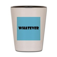Whatever Shot Glass