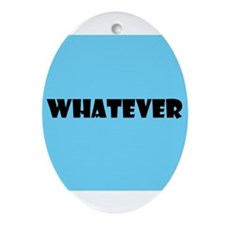 Whatever Ornament (Oval)