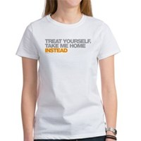 Treat Yourself, Take Me Home Instead Women's T-Shi