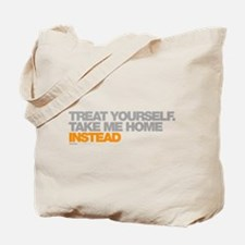 Treat Yourself, Take Me Home Instead Tote Bag