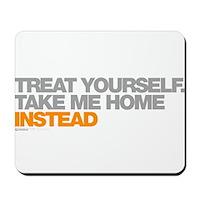 Treat Yourself, Take Me Home Instead Mousepad