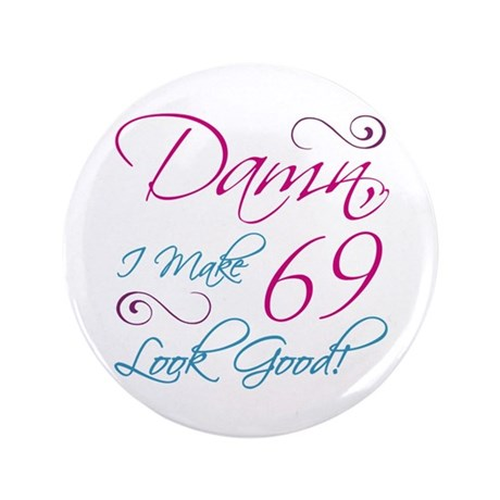 "69th Birthday Humor 3.5"" Button"