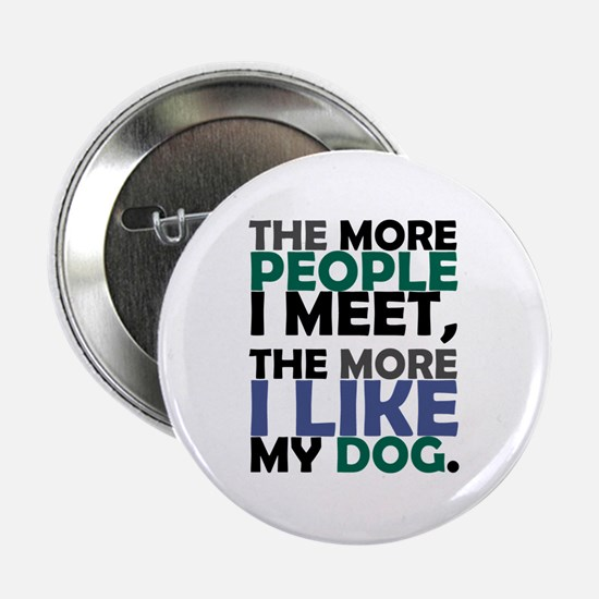 """'The More People I Meet...' 2.25"""" Button"""