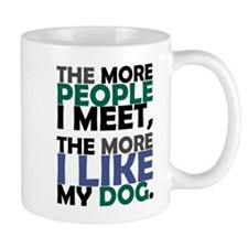 'The More People I Meet...' Mug
