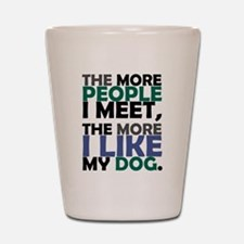 'The More People I Meet...' Shot Glass