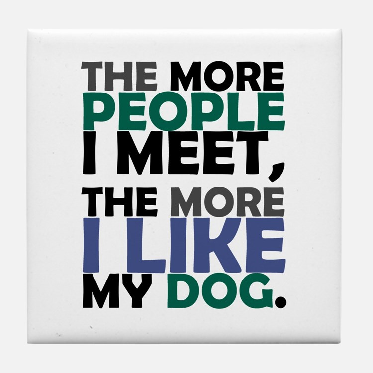 'The More People I Meet...' Tile Coaster