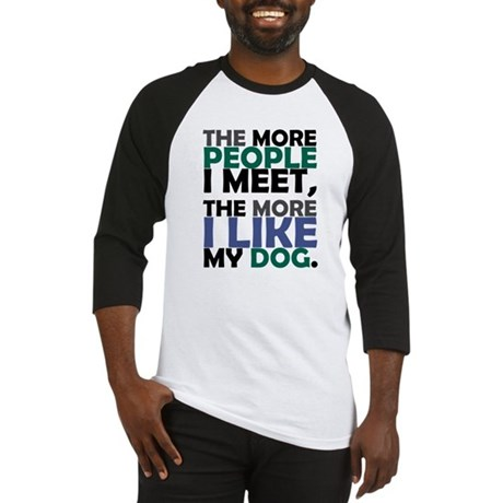 'The More People I Meet...' Baseball Jersey