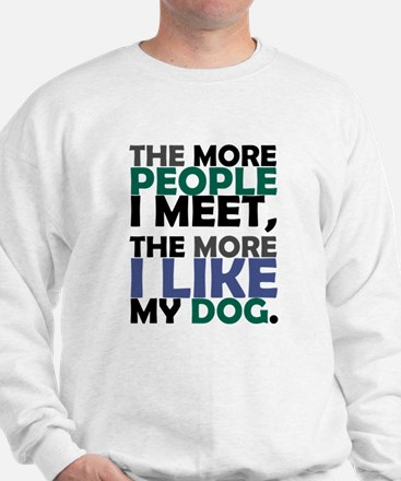 'The More People I Meet...' Sweatshirt