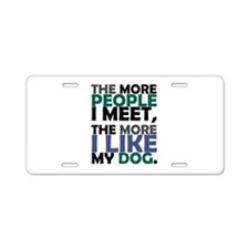 'The More People I Meet...' Aluminum License Plate