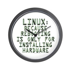 Linux. Because rebooting... Wall Clock
