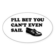 You Can't Even Sail Oval Decal