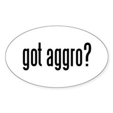 got aggro? Oval Decal