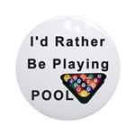 rather play pool Ornament (Round)